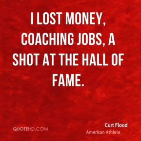 curt flood athlete quote i lost money coaching jobs a shot at the jpg