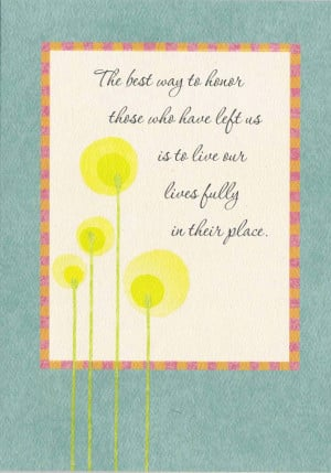 "... Left Us Is To Live Our Lives Fully In Their Place "" ~ Sympathy Quote"