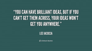 You can have brilliant ideas, but if you can't get them across, your ...
