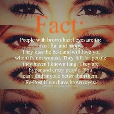 have hazel/brownish eyes. Everyone says they're green though. I ...