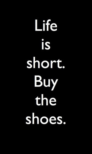 fashion, funny quotes, quotes, shoes, shopaholic, thoughts