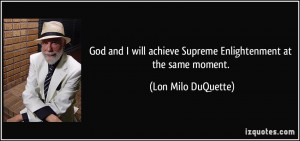 God and I will achieve Supreme Enlightenment at the same moment. - Lon ...