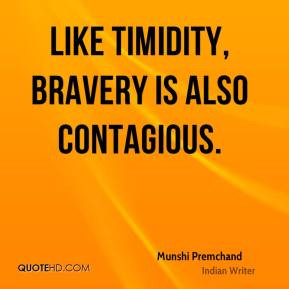 Munshi Premchand - Like timidity, bravery is also contagious.