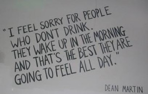 More like this: drink wine , dean martin and haha .