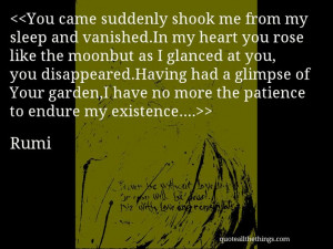 ... patience to endure my existence…. #Rumi #quote #quotation #aphorism