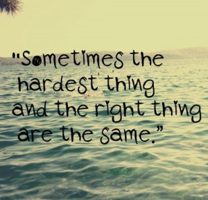 Life Quotes 274 Sometimes the hardest thing and the right thing are ...
