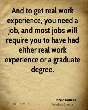 And to get real work experience, you need a job, and most jobs will ...