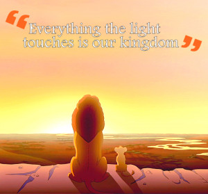Lion King Quotes Mufasa Everything The Light Touches