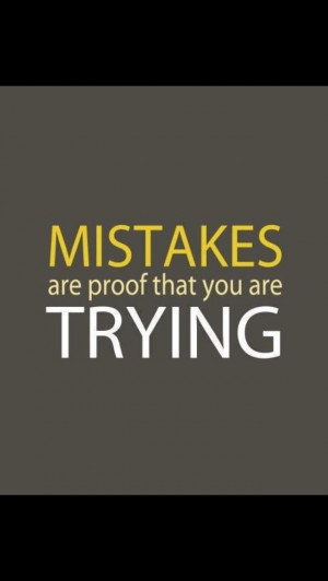 Mistakes are truth you're trying