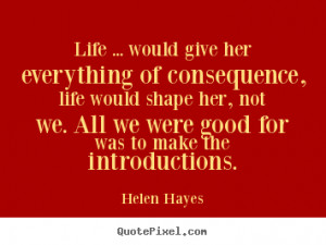 Helen Hayes picture sayings - Life ... would give her everything of ...