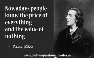 Nowadays People Know the Price of Everything and the Value of Nothing ...
