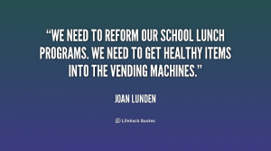 We need to reform our school lunch programs. We need to get healthy ...