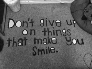 don t give up quotes don t give up on things that make you smile