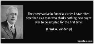 The conservative in financial circles I have often described as a man ...