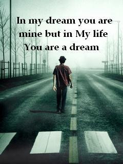 In my dream you are mine but in my life you are a dream.