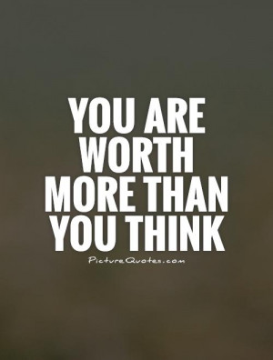 Worth Quotes Know Your Worth Quotes Think Quotes Worth It Quotes Worth ...