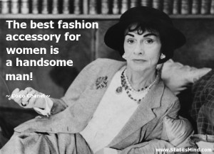 ... for women is a handsome man! - Coco Chanel Quotes - StatusMind.com