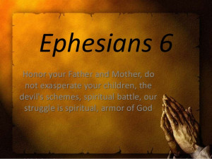 Ephesians 6, Honor your father and mother, do not exasperate your ...