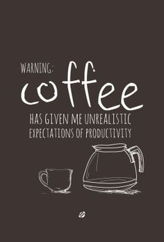 ... has given me unrealistic expectations of #productivity #coffee_humor