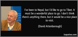 ... there, but it would be a nice place to visit. - David Attenborough