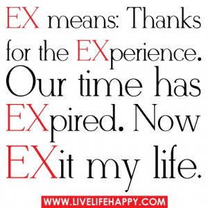 Deep Life Quotes • EX means: Thanks for the EXperience. Our time has ...