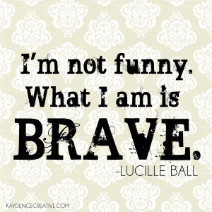 Lucille ball, nice, quotes, sayings, wise, brave
