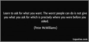 Learn to ask for what you want. The worst people can do is not give ...