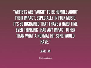 Artists are taught to be humble about their impact, especially in folk ...