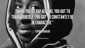 quote-Tupac-Shakur-when-you-do-rap-albums-you-got-111192.png