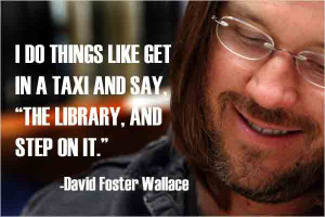 """... The Library, and Step On It"""": Happy Birthday, David Foster Wallace"""