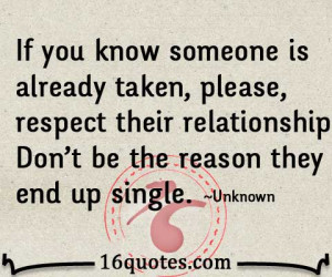 ... , respect their relationship. Don't be the reason they end up single