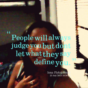 Quotes Picture: people will always judge you but dont let what they ...