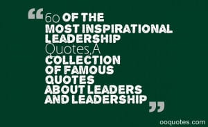quotes a collection of famous quotes about leaders and leadership