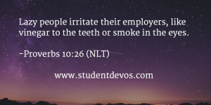 Lazy people irritate their employers, like vinegar to the teeth or ...