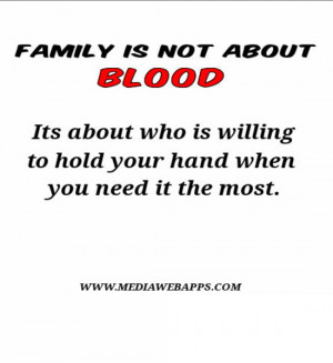 Mean Family Quotes Family is not about blood.