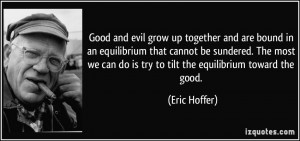 Good and evil grow up together and are bound in an equilibrium that ...