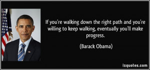 If you're walking down the right path and you're willing to keep ...
