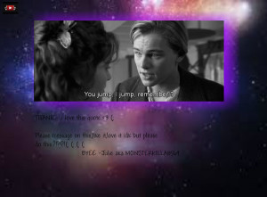 Titanic just love this movie and quote 3 (: