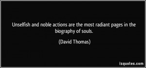 Unselfish and noble actions are the most radiant pages in the ...