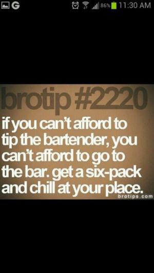 quotes for bartenders | Tip your bartender ...Same goes for waitress ...