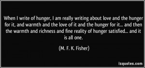 ... reality of hunger satisfied... and it is all one. - M. F. K. Fisher