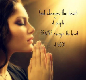 ... the heart of people, but only prayer can change the HEART of God