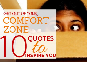 Top 10 Quotes To Inspire You To Get Out Of Your Comfort Zone