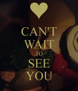 CAN'T WAIT TO SEE YOU