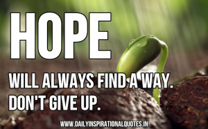 Hope Will Always Find A Way.Don't Give Up ~ Inspirational Quote
