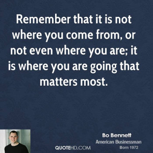 ... you come from, or not even where you are; it is where you are going