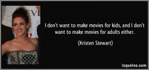 quote-i-don-t-want-to-make-movies-for-kids-and-i-don-t-want-to-make ...