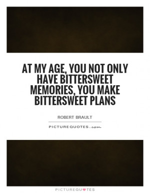 ... have bittersweet memories, you make bittersweet plans Picture Quote #1