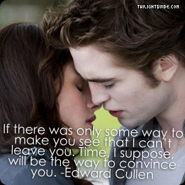 ... you. Time, I suppose, will be the way to convince you.-Edward Cullen