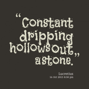 Quotes Picture: constant dripping hollows out a stone
